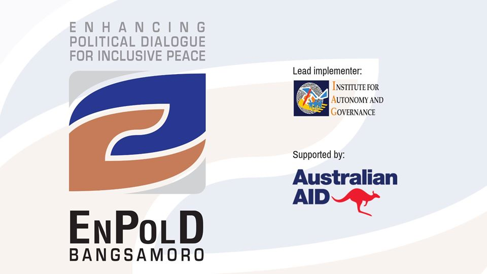 Image may contain: possible text that says 'ENHANCING POLITICAL DIALOGUE FOR INCLUSIVE PEACE Lead implementer: INSTITUTEFOR AUTONOMY AND GOVERNANCE Supported by: Australian AID ENPOLD BANGSAMORO'